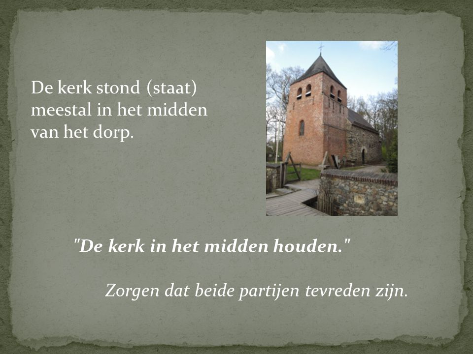 De kerk stond (staat) meestal in het midden van het dorp.