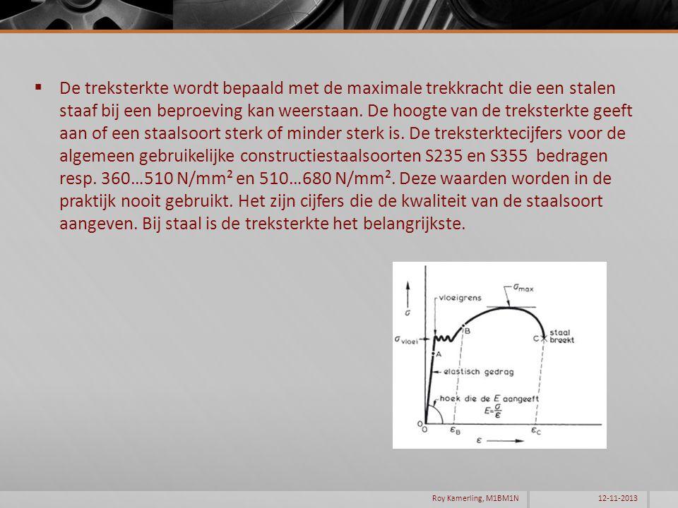 De treksterkte wordt bepaald met de maximale trekkracht die een stalen staaf bij een beproeving kan weerstaan. De hoogte van de treksterkte geeft aan of een staalsoort sterk of minder sterk is. De treksterktecijfers voor de algemeen gebruikelijke constructiestaalsoorten S235 en S355 bedragen resp. 360…510 N/mm² en 510…680 N/mm². Deze waarden worden in de praktijk nooit gebruikt. Het zijn cijfers die de kwaliteit van de staalsoort aangeven. Bij staal is de treksterkte het belangrijkste.