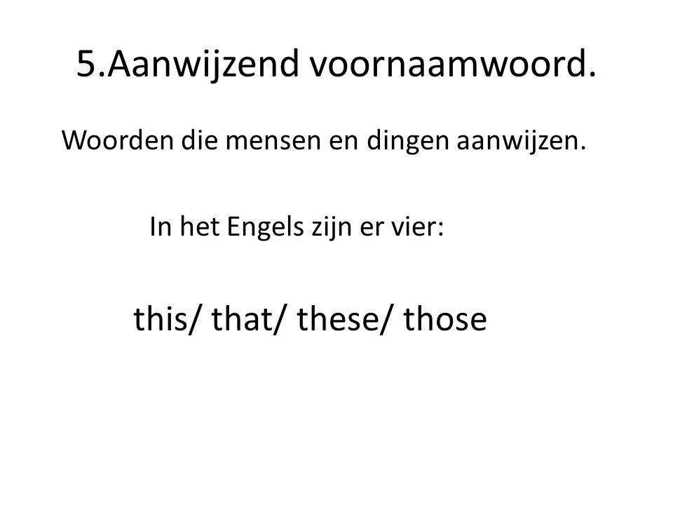 5.Aanwijzend voornaamwoord.