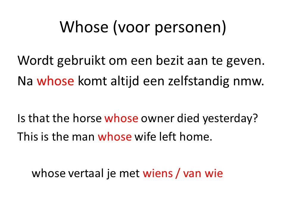 Whose (voor personen) Wordt gebruikt om een bezit aan te geven.