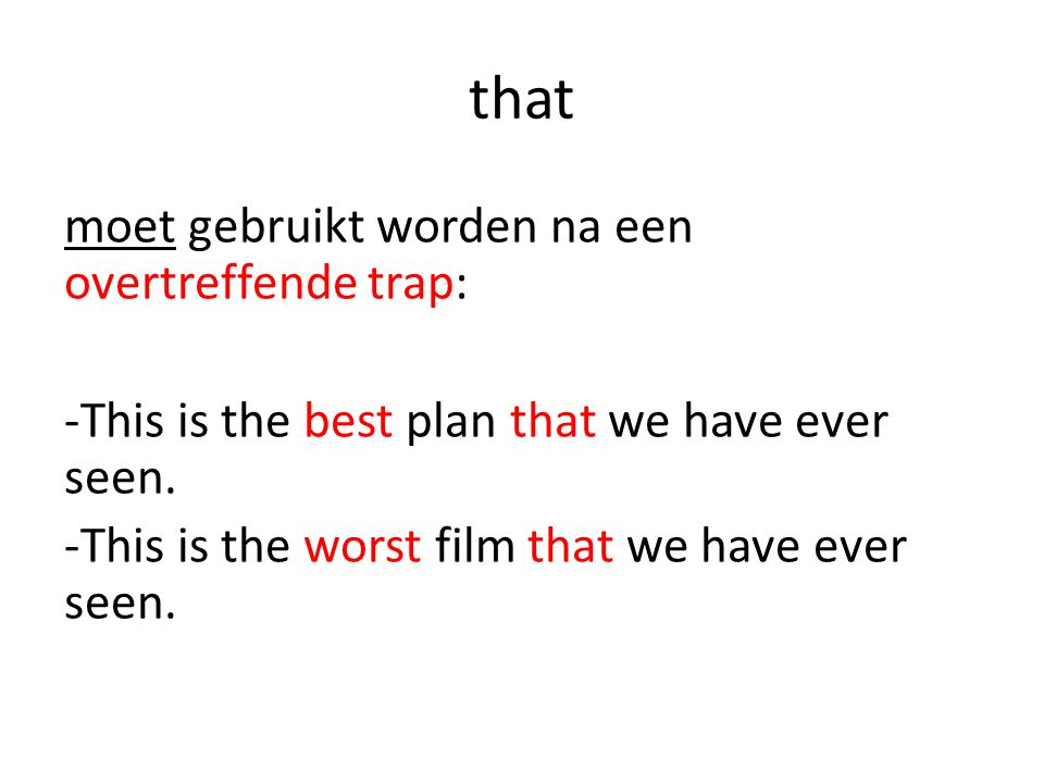 that moet gebruikt worden na een overtreffende trap: -This is the best plan that we have ever seen.