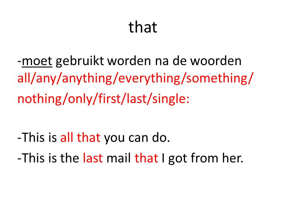 that -moet gebruikt worden na de woorden all/any/anything/everything/something/ nothing/only/first/last/single: