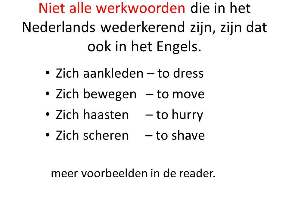 Niet alle werkwoorden die in het Nederlands wederkerend zijn, zijn dat ook in het Engels.