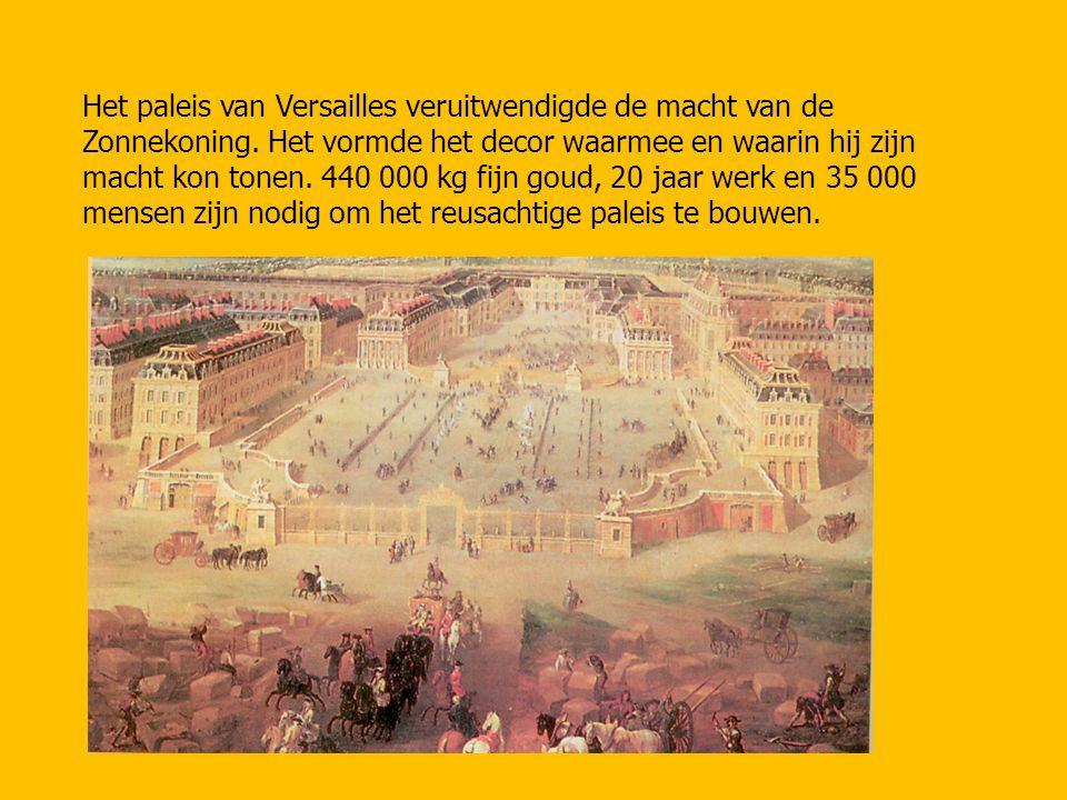 Het paleis van Versailles veruitwendigde de macht van de Zonnekoning