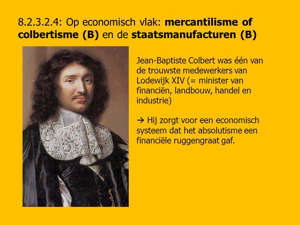 8.2.3.2.4: Op economisch vlak: mercantilisme of colbertisme (B) en de staatsmanufacturen (B)