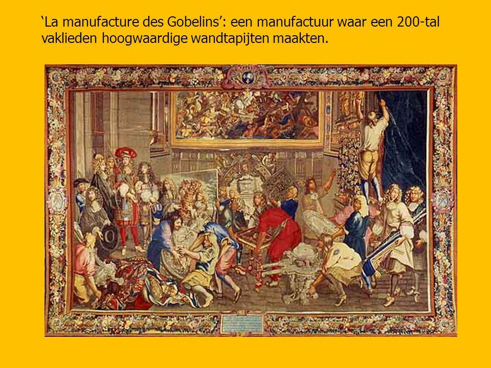 'La manufacture des Gobelins': een manufactuur waar een 200-tal vaklieden hoogwaardige wandtapijten maakten.