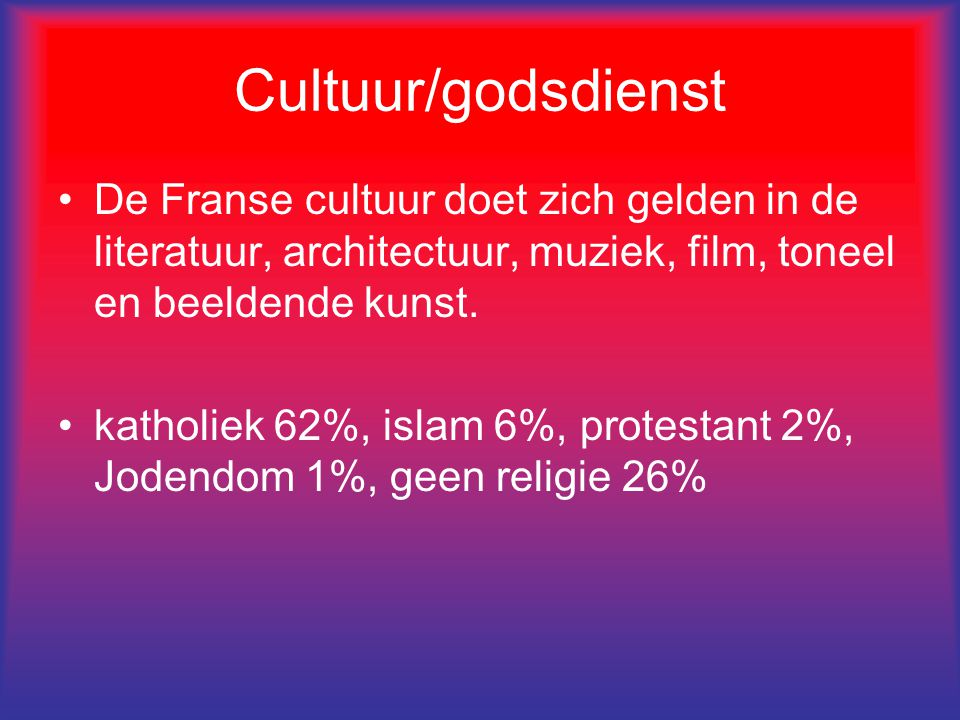 Cultuur/godsdienst De Franse cultuur doet zich gelden in de literatuur, architectuur, muziek, film, toneel en beeldende kunst.