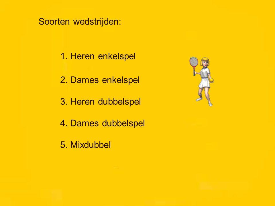 Soorten wedstrijden: 1. Heren enkelspel. 2. Dames enkelspel. 3. Heren dubbelspel. 4. Dames dubbelspel.