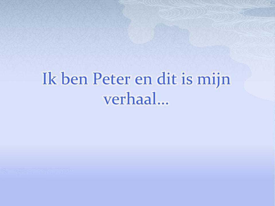 Ik ben Peter en dit is mijn verhaal…