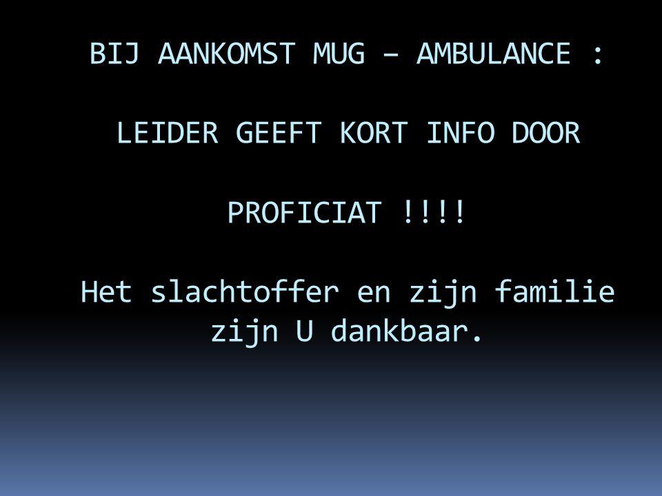BIJ AANKOMST MUG – AMBULANCE : LEIDER GEEFT KORT INFO DOOR PROFICIAT