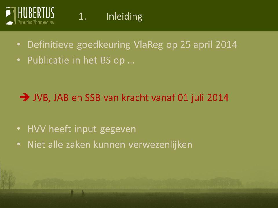 1. Inleiding Definitieve goedkeuring VlaReg op 25 april 2014. Publicatie in het BS op … HVV heeft input gegeven.