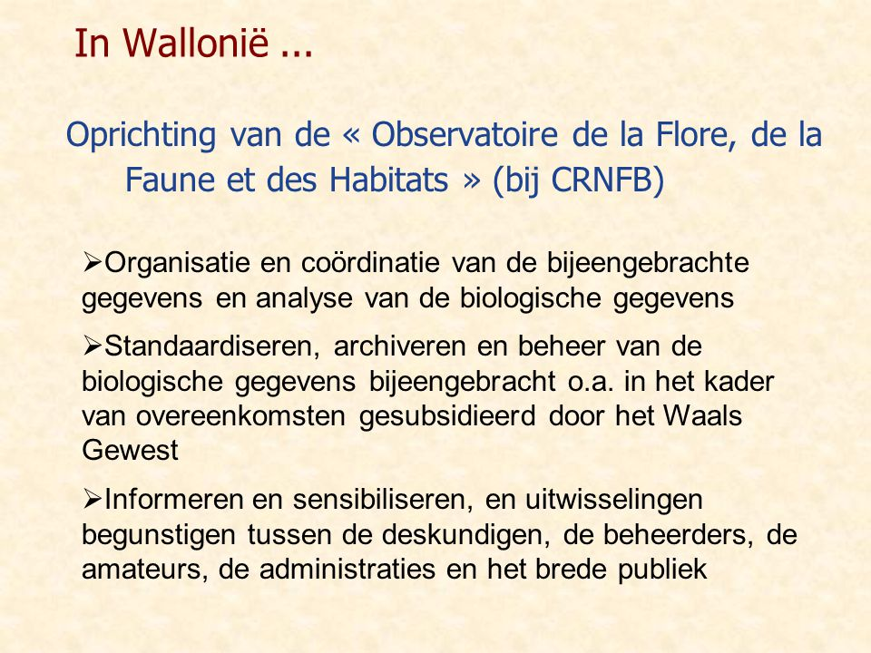 In Wallonië ... Oprichting van de « Observatoire de la Flore, de la Faune et des Habitats » (bij CRNFB)