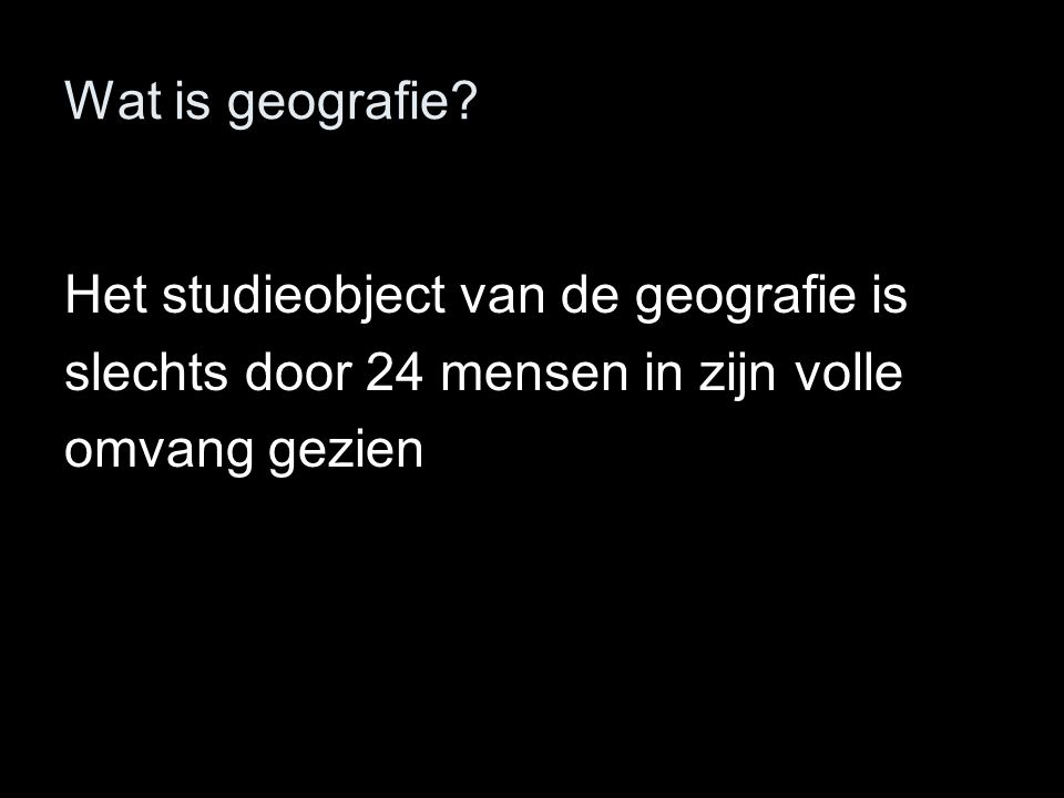 Wat is geografie. Het studieobject van de geografie is.