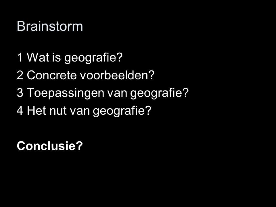 Brainstorm 1 Wat is geografie 2 Concrete voorbeelden
