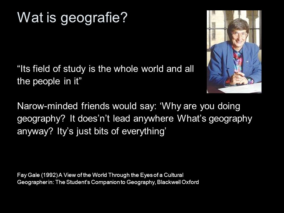 Wat is geografie Its field of study is the whole world and all
