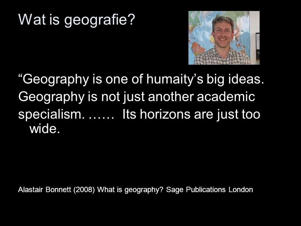 Wat is geografie Geography is one of humaity's big ideas.