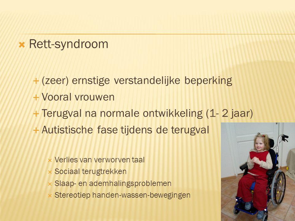 Rett-syndroom (zeer) ernstige verstandelijke beperking Vooral vrouwen