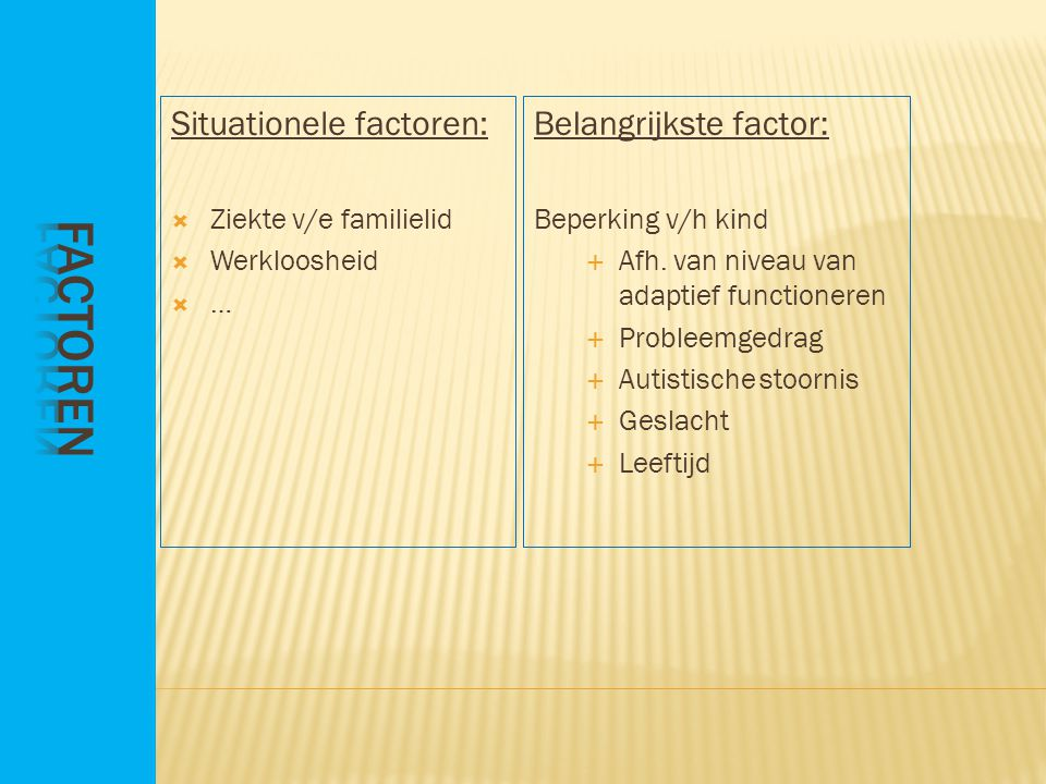 factoren Situationele factoren: Belangrijkste factor: