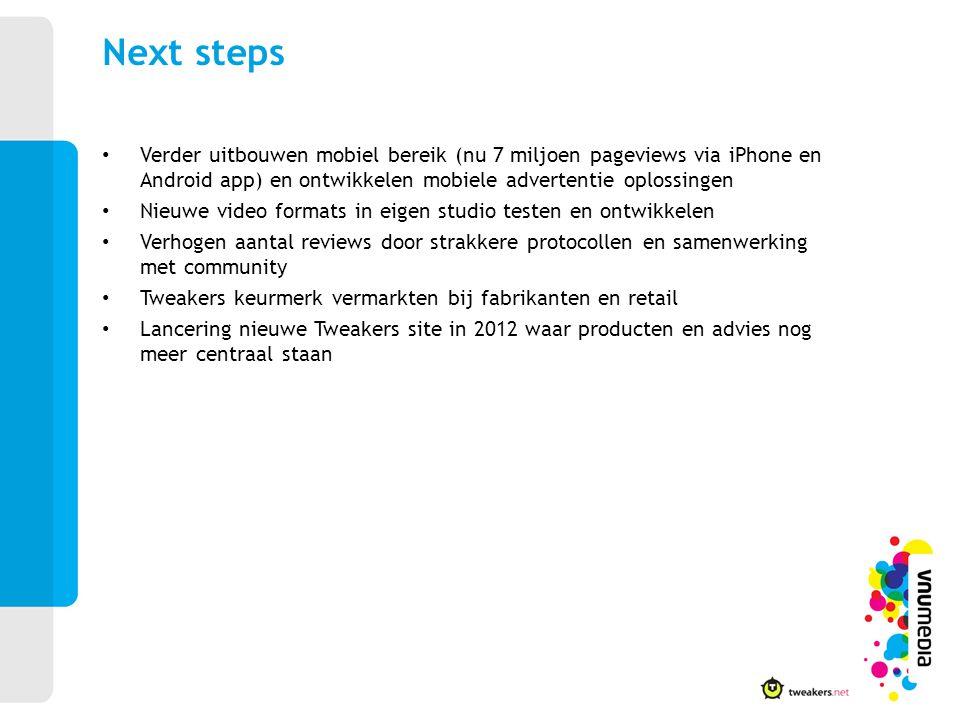 Next steps Verder uitbouwen mobiel bereik (nu 7 miljoen pageviews via iPhone en Android app) en ontwikkelen mobiele advertentie oplossingen.