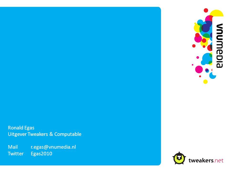 Ronald Egas Uitgever Tweakers & Computable Mail r.egas@vnumedia.nl Twitter Egas2010