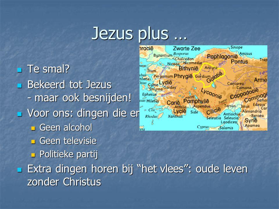 Jezus plus … Te smal Bekeerd tot Jezus - maar ook besnijden!