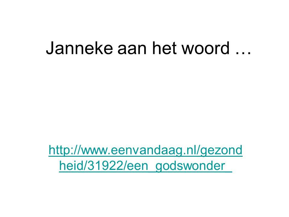 Janneke aan het woord … http://www.eenvandaag.nl/gezondheid/31922/een_godswonder_