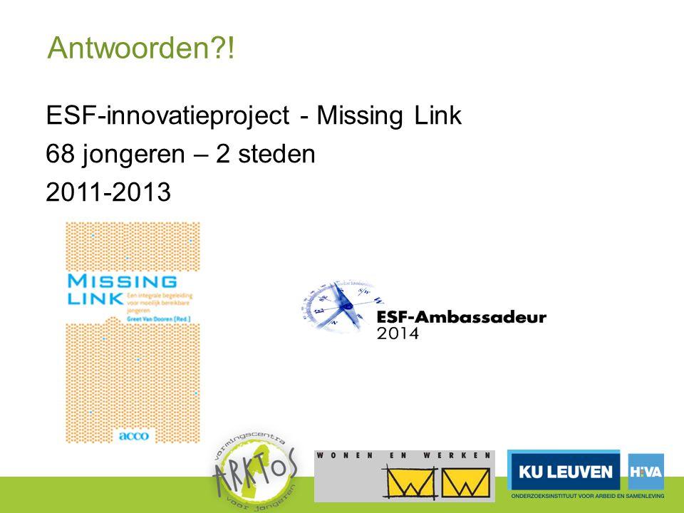 Antwoorden ! ESF-innovatieproject - Missing Link 68 jongeren – 2 steden 2011-2013
