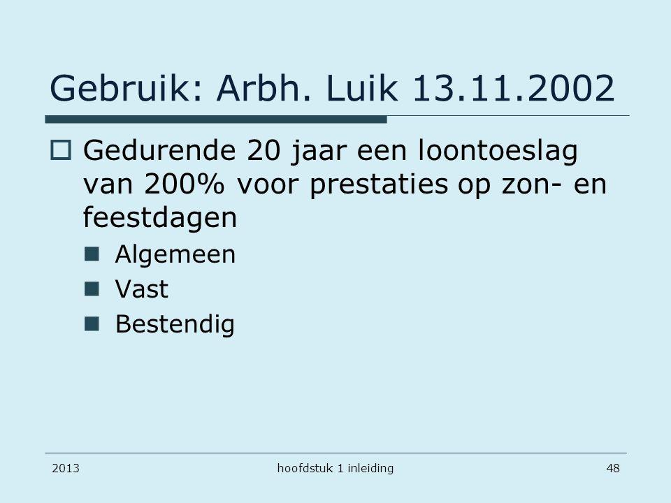 Gebruik: Arbh. Luik 13.11.2002 Gedurende 20 jaar een loontoeslag van 200% voor prestaties op zon- en feestdagen.