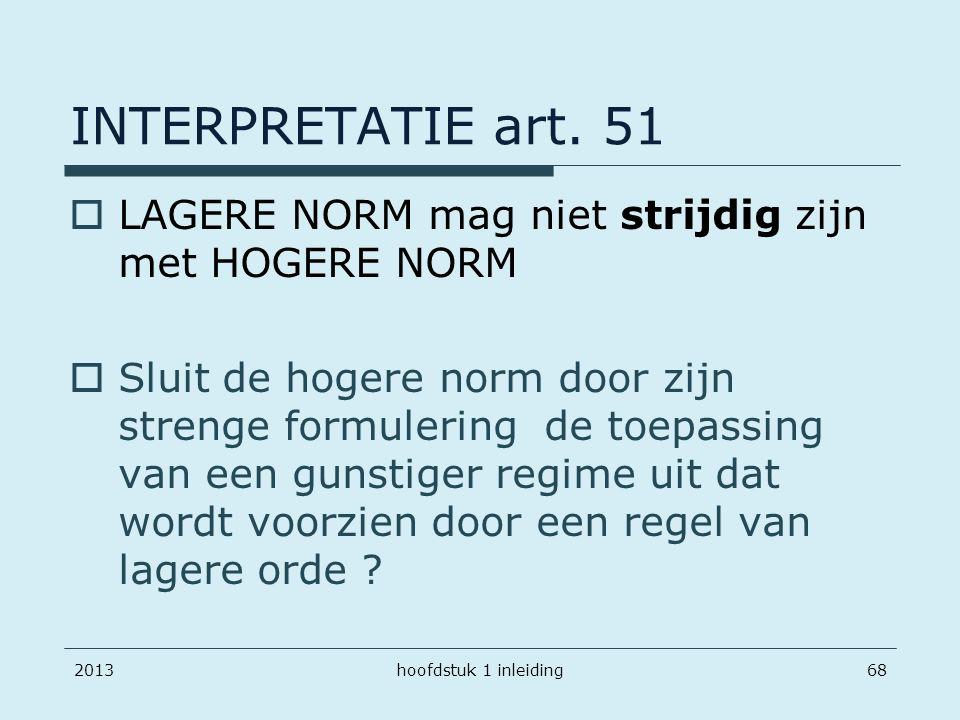 INTERPRETATIE art. 51 LAGERE NORM mag niet strijdig zijn met HOGERE NORM.
