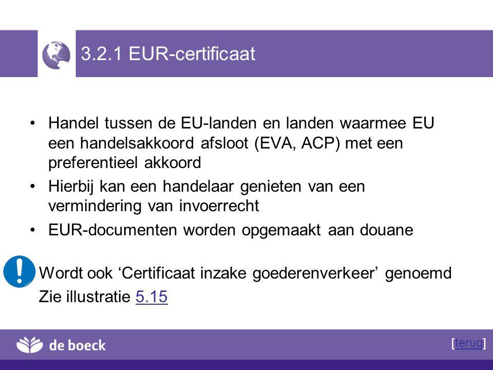 3.2.1 EUR-certificaat Handel tussen de EU-landen en landen waarmee EU een handelsakkoord afsloot (EVA, ACP) met een preferentieel akkoord.