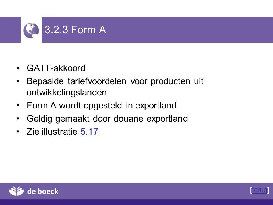 3.2.3 Form A GATT-akkoord. Bepaalde tariefvoordelen voor producten uit ontwikkelingslanden. Form A wordt opgesteld in exportland.