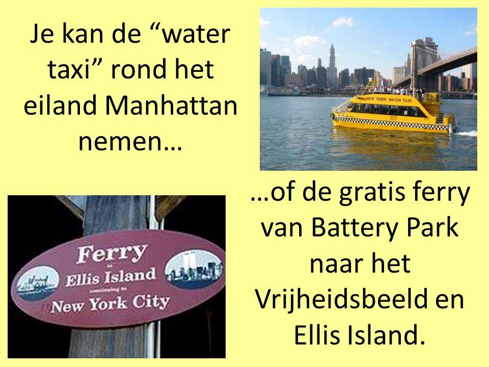 Je kan de water taxi rond het eiland Manhattan nemen…