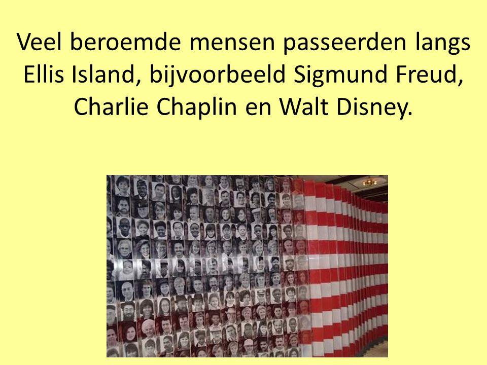 Veel beroemde mensen passeerden langs Ellis Island, bijvoorbeeld Sigmund Freud, Charlie Chaplin en Walt Disney.
