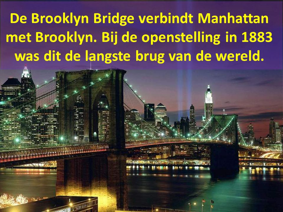De Brooklyn Bridge verbindt Manhattan met Brooklyn
