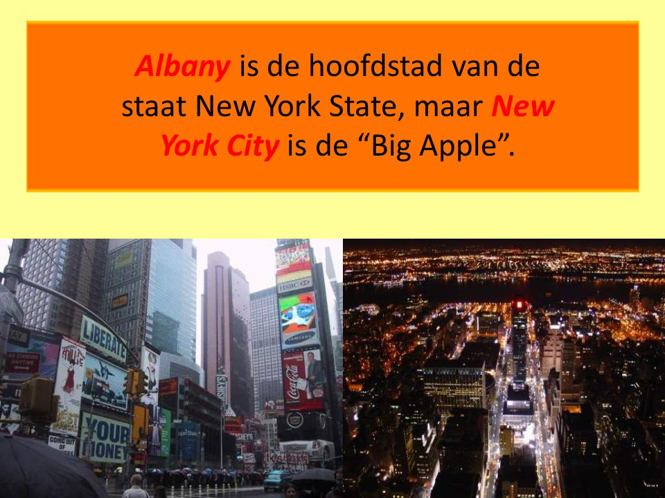 Albany is de hoofdstad van de staat New York State, maar New York City is de Big Apple .