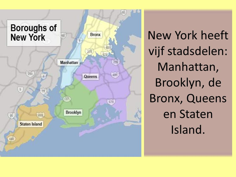 New York heeft vijf stadsdelen: Manhattan, Brooklyn, de Bronx, Queens en Staten Island.