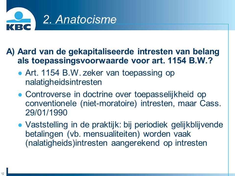 2. Anatocisme A) Aard van de gekapitaliseerde intresten van belang als toepassingsvoorwaarde voor art. 1154 B.W.