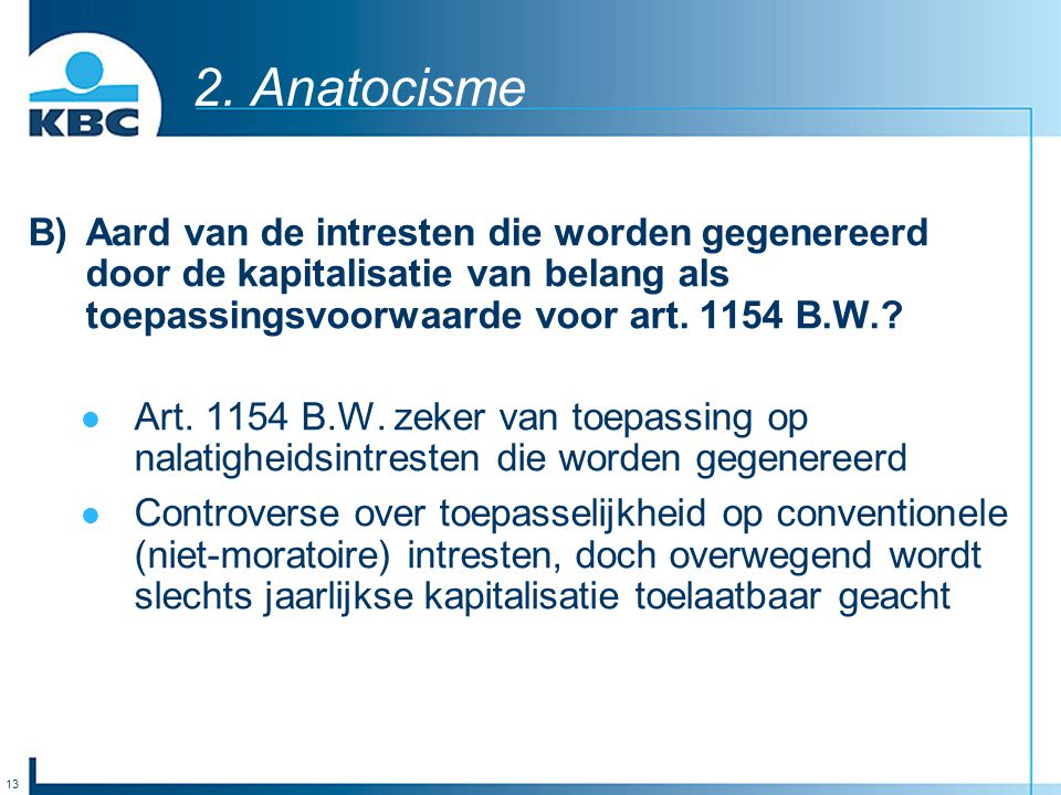 2. Anatocisme B) Aard van de intresten die worden gegenereerd door de kapitalisatie van belang als toepassingsvoorwaarde voor art. 1154 B.W.