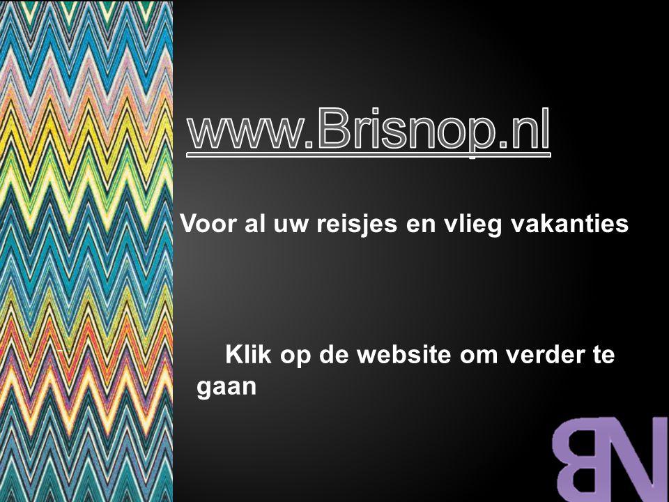 www.Brisnop.nl Voor al uw reisjes en vlieg vakanties