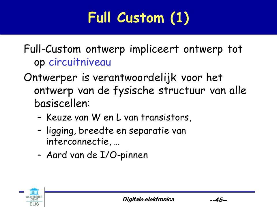 Full Custom (1) Full-Custom ontwerp impliceert ontwerp tot op circuitniveau.