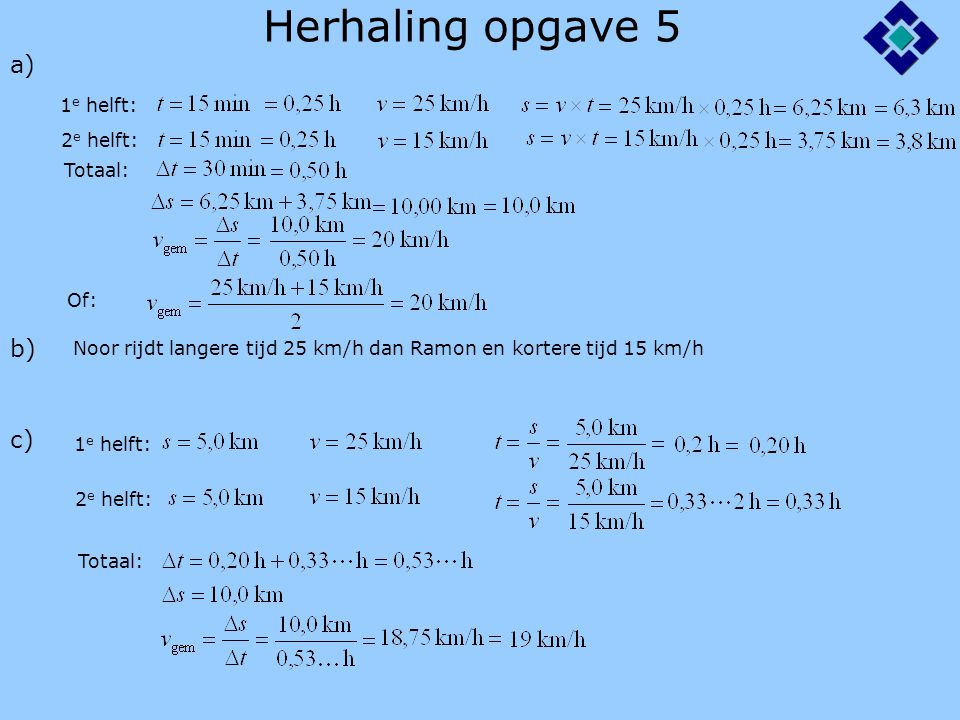 Herhaling opgave 5 a) b) c) 1e helft: 2e helft: Totaal: Of: