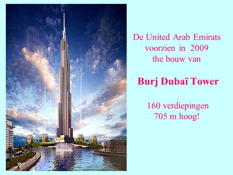 De United Arab Emirats voorzien in 2009 the bouw van Burj Dubaï Tower 160 verdiepingen 705 m hoog!