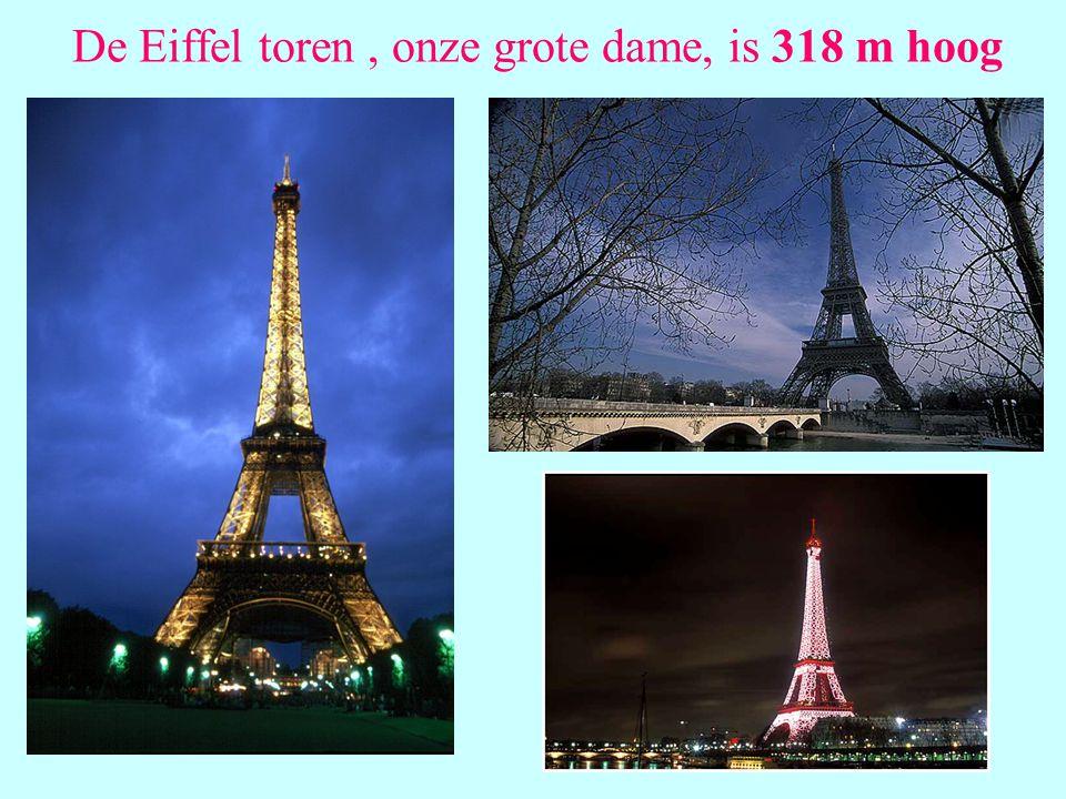 De Eiffel toren , onze grote dame, is 318 m hoog
