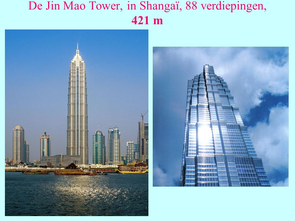 De Jin Mao Tower, in Shangaï, 88 verdiepingen, 421 m