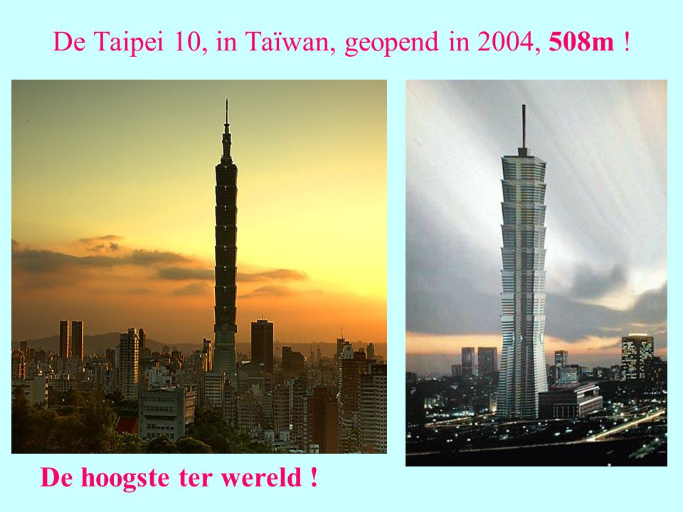 De Taipei 10, in Taïwan, geopend in 2004, 508m !