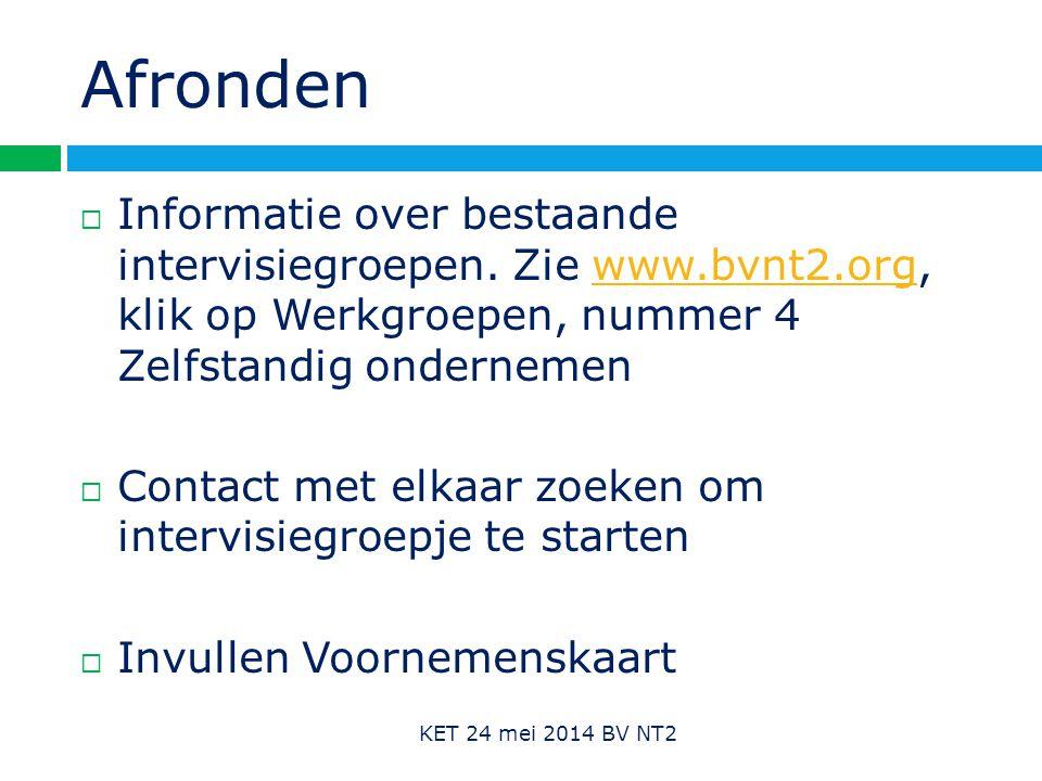 Afronden Informatie over bestaande intervisiegroepen. Zie www.bvnt2.org, klik op Werkgroepen, nummer 4 Zelfstandig ondernemen.