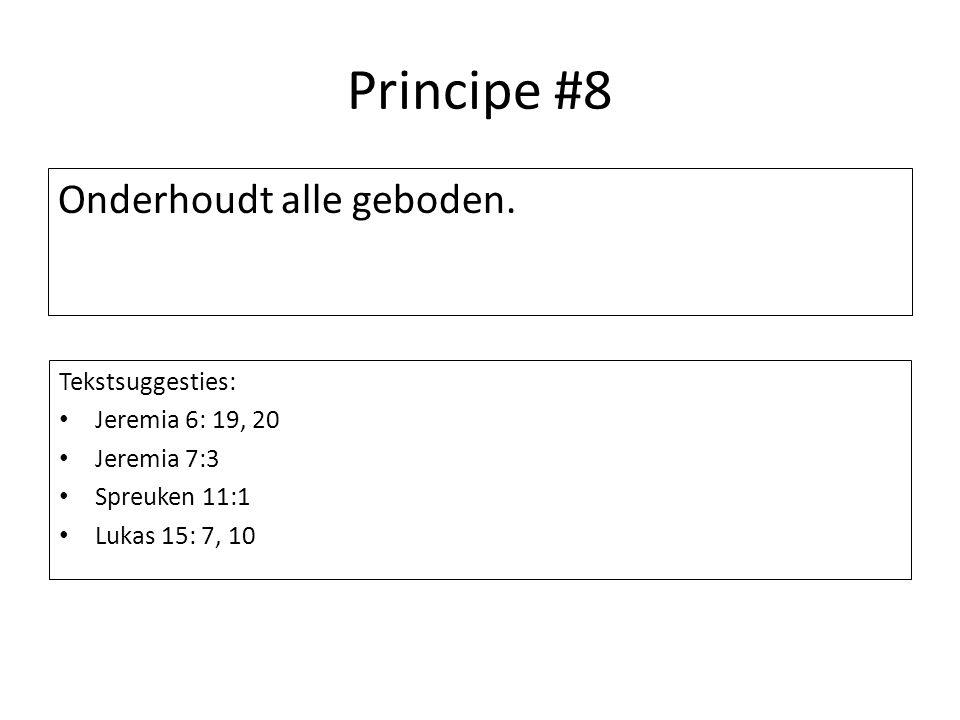 Principe #8 Onderhoudt alle geboden. Tekstsuggesties: