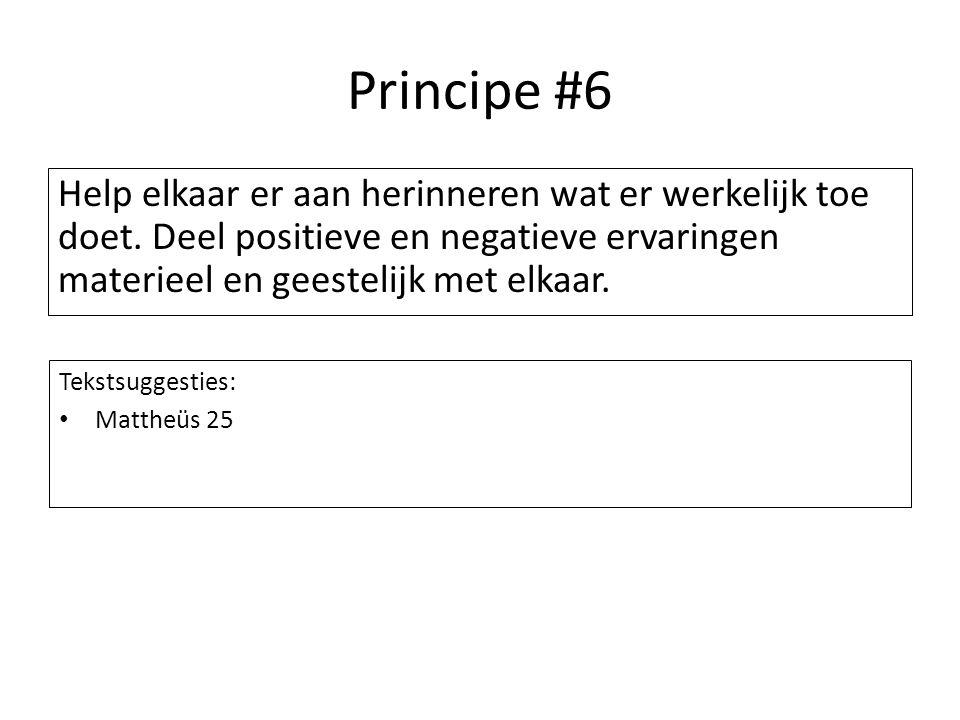 Principe #6 Help elkaar er aan herinneren wat er werkelijk toe doet. Deel positieve en negatieve ervaringen materieel en geestelijk met elkaar.