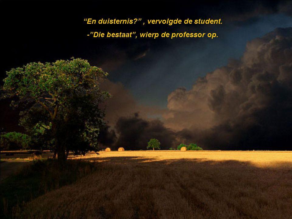 En duisternis , vervolgde de student.