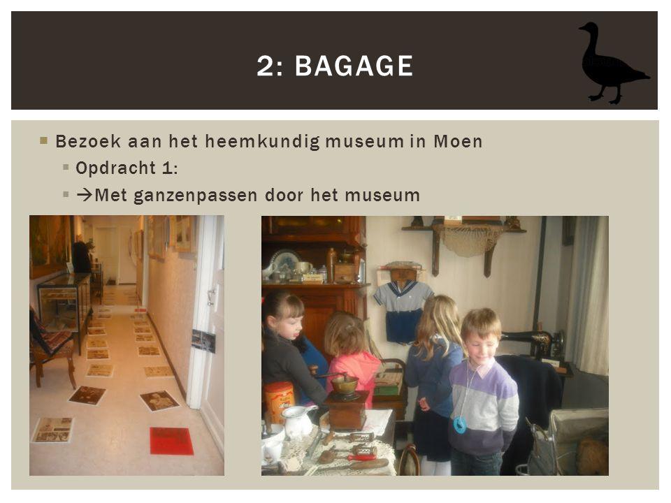 2: bagage Bezoek aan het heemkundig museum in Moen Opdracht 1: